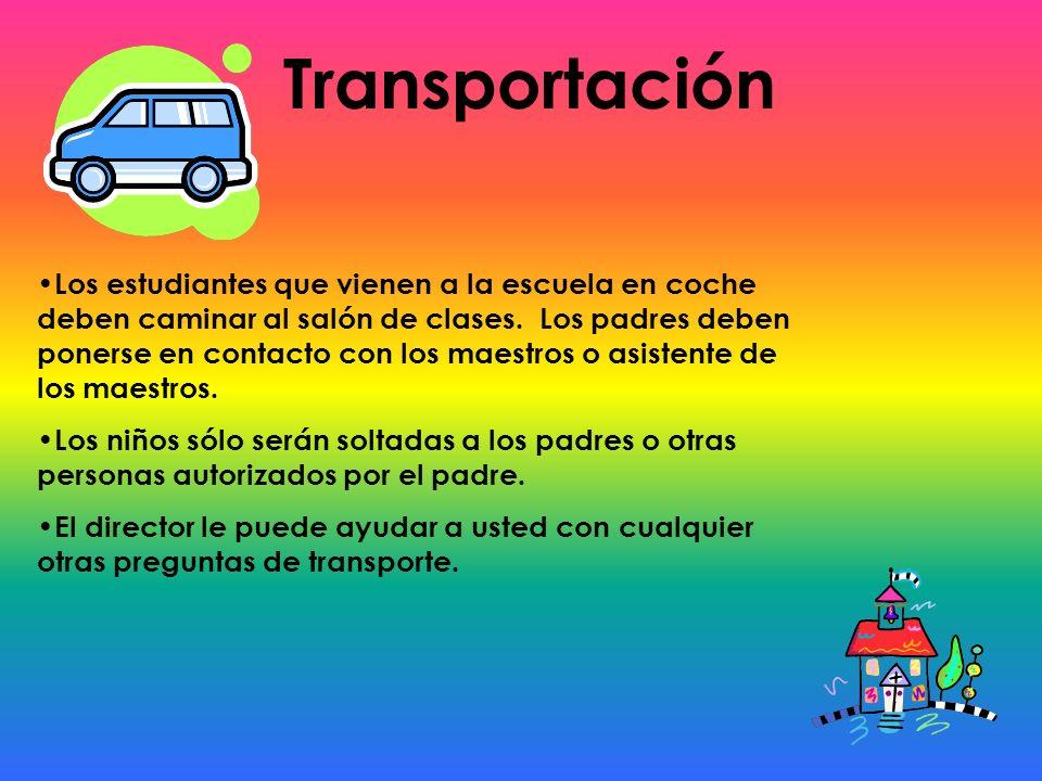 Transportación Los estudiantes que vienen a la escuela en coche deben caminar al salón de clases. Los padres deben ponerse en contacto con los maestro