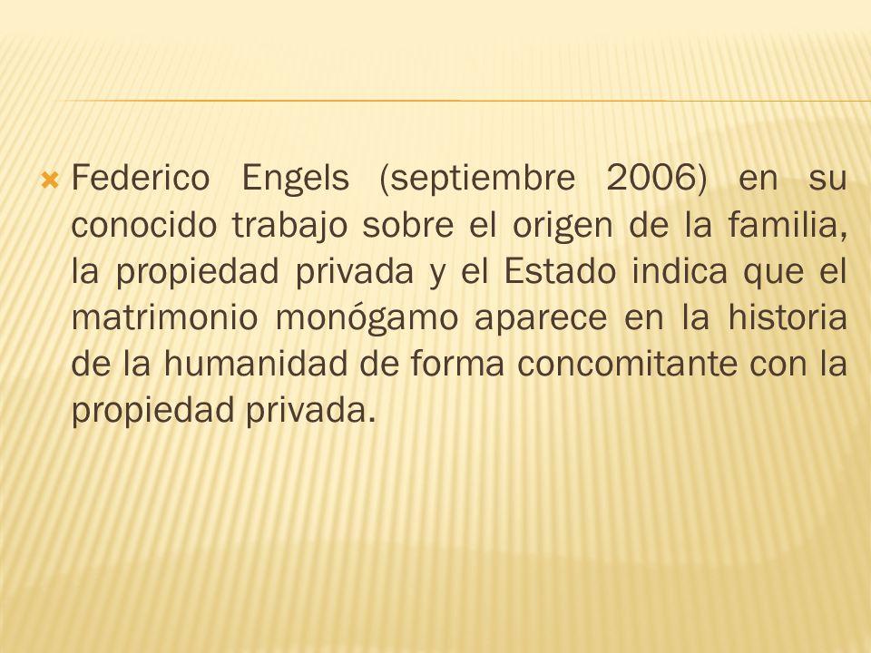 Federico Engels (septiembre 2006) en su conocido trabajo sobre el origen de la familia, la propiedad privada y el Estado indica que el matrimonio monó