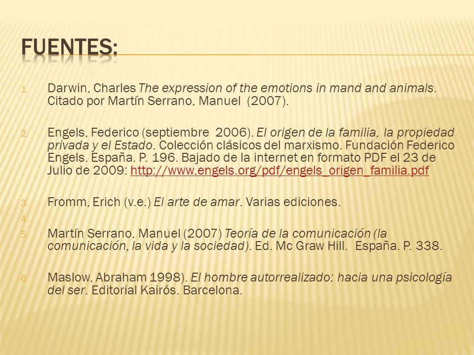 1. Darwin, Charles The expression of the emotions in mand and animals. Citado por Martín Serrano, Manuel (2007). 2. Engels, Federico (septiembre 2006)