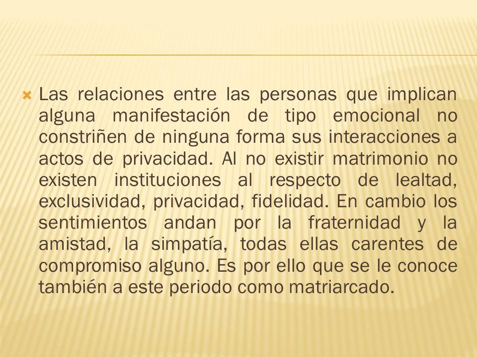Las relaciones entre las personas que implican alguna manifestación de tipo emocional no constriñen de ninguna forma sus interacciones a actos de priv