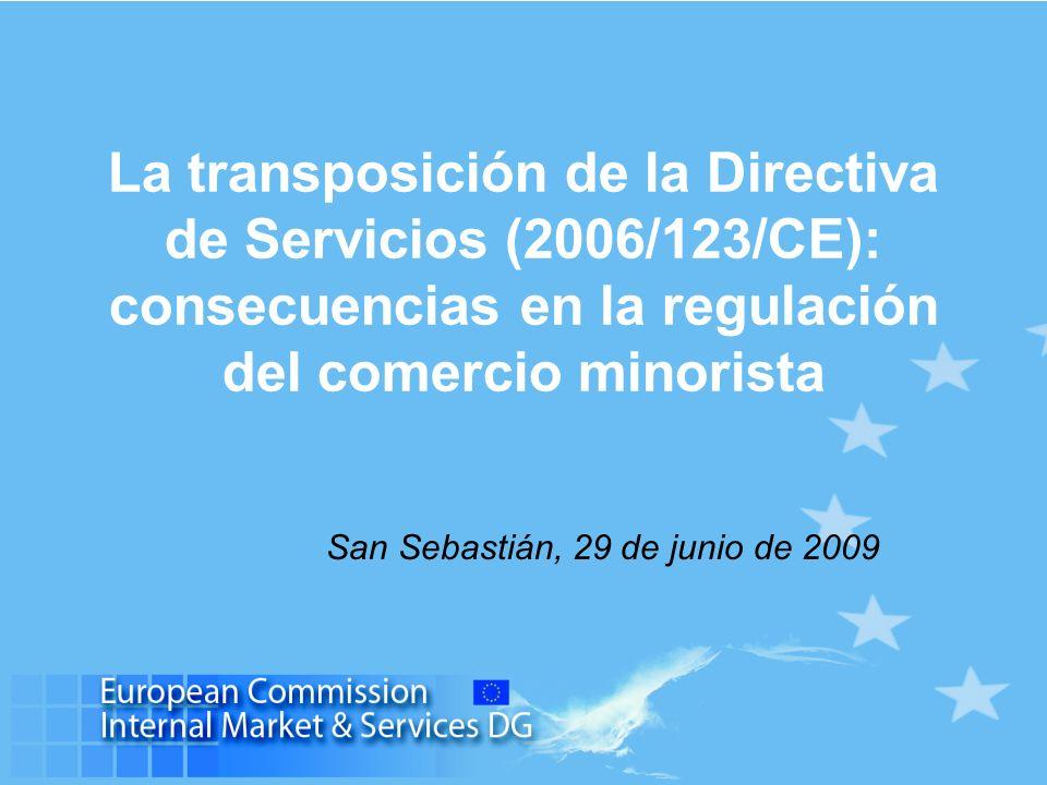 La transposición de la Directiva de Servicios (2006/123/CE): consecuencias en la regulación del comercio minorista San Sebastián, 29 de junio de 2009