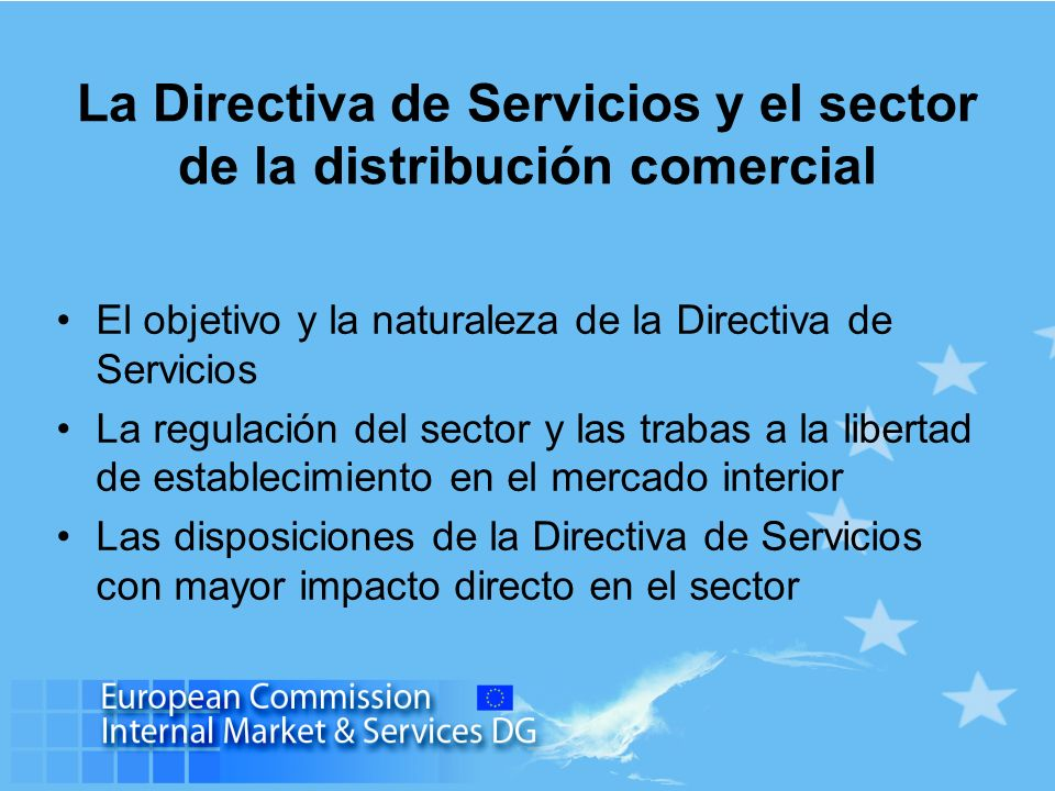 La Directiva de Servicios y el sector de la distribución comercial El objetivo y la naturaleza de la Directiva de Servicios La regulación del sector y