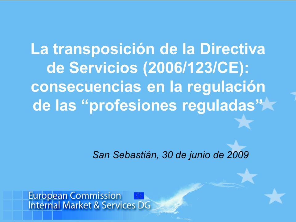 La transposición de la Directiva de Servicios (2006/123/CE): consecuencias en la regulación de las profesiones reguladas San Sebastián, 30 de junio de 2009