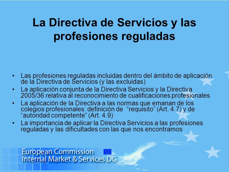 La Directiva de Servicios y las profesiones reguladas Las profesiones reguladas incluidas dentro del ámbito de aplicación de la Directiva de Servicios (y las excluidas) La aplicación conjunta de la Directiva Servicios y la Directiva 2005/36 relativa al reconocimiento de cualificaciones profesionales La aplicación de la Directiva a las normas que emanan de los colegios profesionales: definición de requisito (Art.