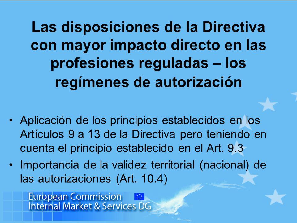 Las disposiciones de la Directiva con mayor impacto directo en las profesiones reguladas – los regímenes de autorización Aplicación de los principios establecidos en los Artículos 9 a 13 de la Directiva pero teniendo en cuenta el principio establecido en el Art.