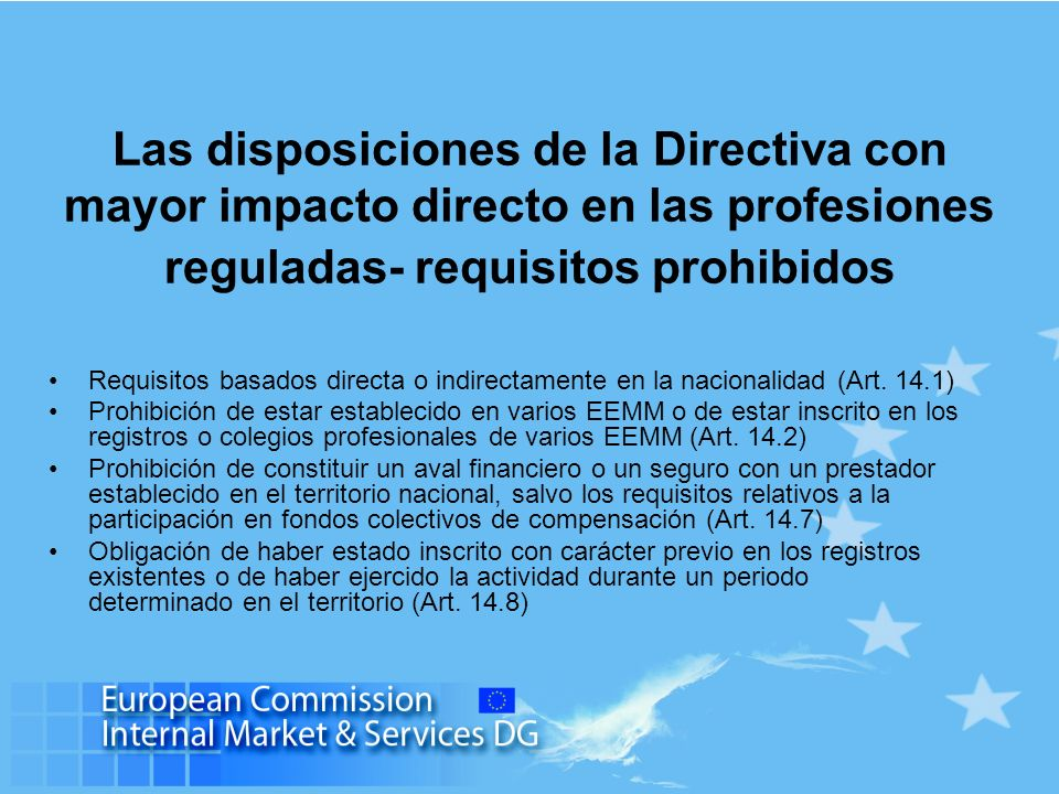 Las disposiciones de la Directiva con mayor impacto directo en las profesiones reguladas- requisitos prohibidos Requisitos basados directa o indirectamente en la nacionalidad (Art.