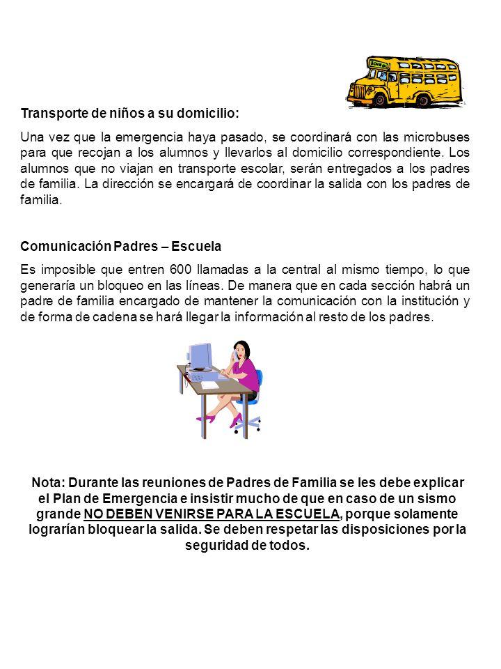 Transporte de niños a su domicilio: Una vez que la emergencia haya pasado, se coordinará con las microbuses para que recojan a los alumnos y llevarlos al domicilio correspondiente.