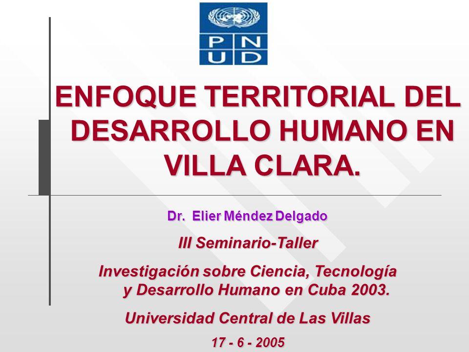 Dr. Elier Méndez Delgado III Seminario-Taller Investigación sobre Ciencia, Tecnología y Desarrollo Humano en Cuba 2003. Universidad Central de Las Vil