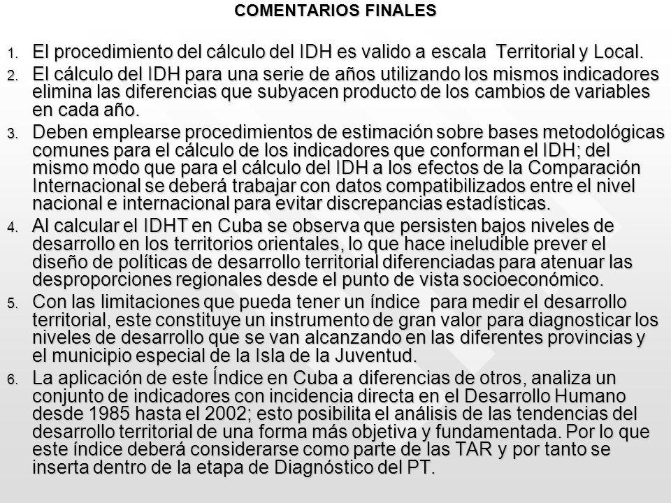 COMENTARIOS FINALES 1. El procedimiento del cálculo del IDH es valido a escala Territorial y Local. 2. El cálculo del IDH para una serie de años utili