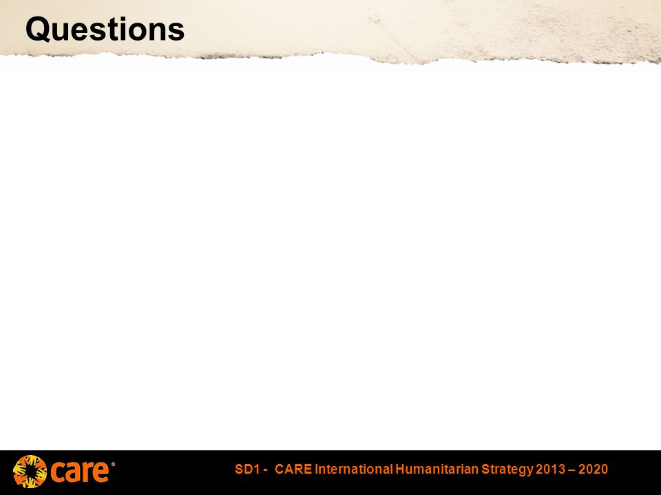 SD1 - CARE International Humanitarian Strategy 2013 – 2020 Questions