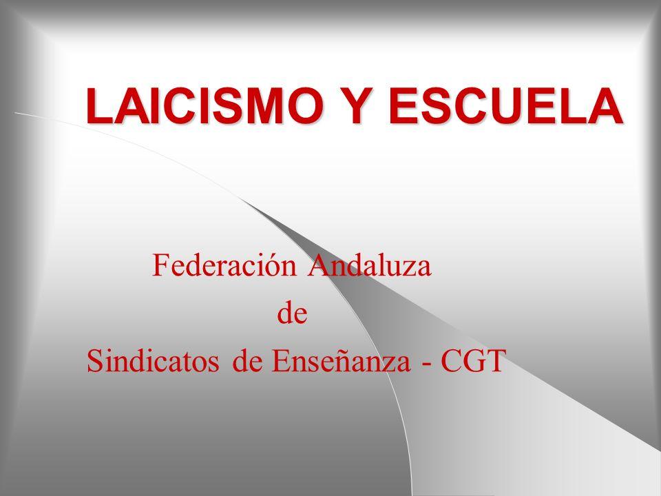LAICISMO Y ESCUELA Federación Andaluza de Sindicatos de Enseñanza - CGT