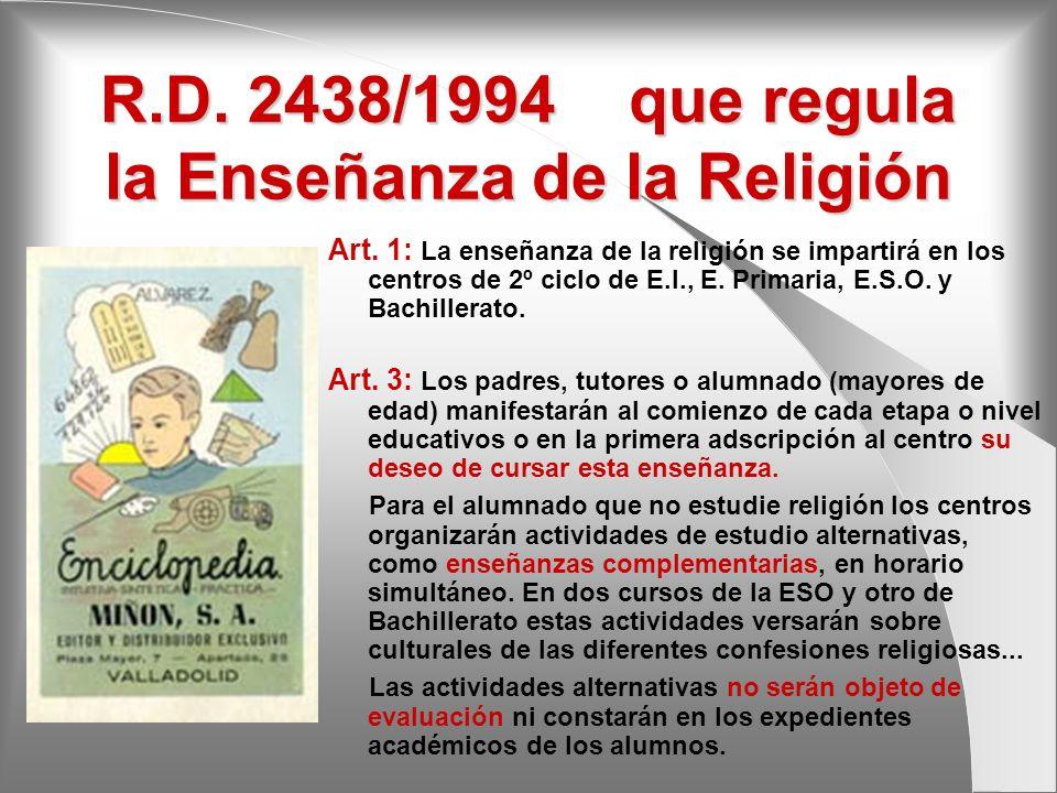 R.D. 2438/1994 que regula la Enseñanza de la Religión Art. 1: La enseñanza de la religión se impartirá en los centros de 2º ciclo de E.I., E. Primaria