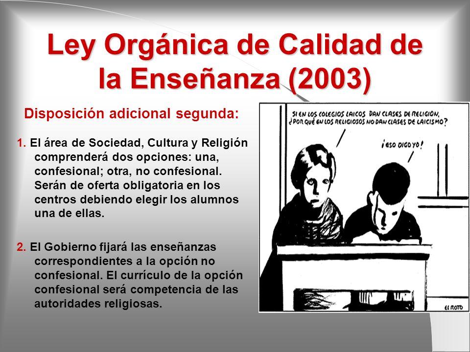 Ley Orgánica de Calidad de la Enseñanza (2003) Disposición adicional segunda: 1. El área de Sociedad, Cultura y Religión comprenderá dos opciones: una