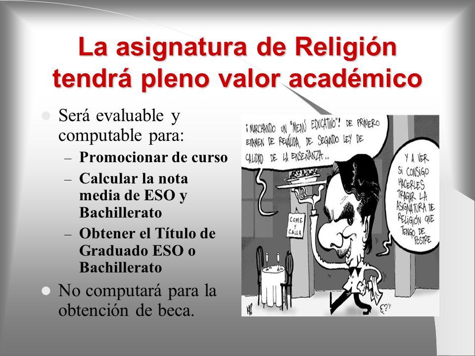 La asignatura de Religión tendrá pleno valor académico Será evaluable y computable para: – Promocionar de curso – Calcular la nota media de ESO y Bach