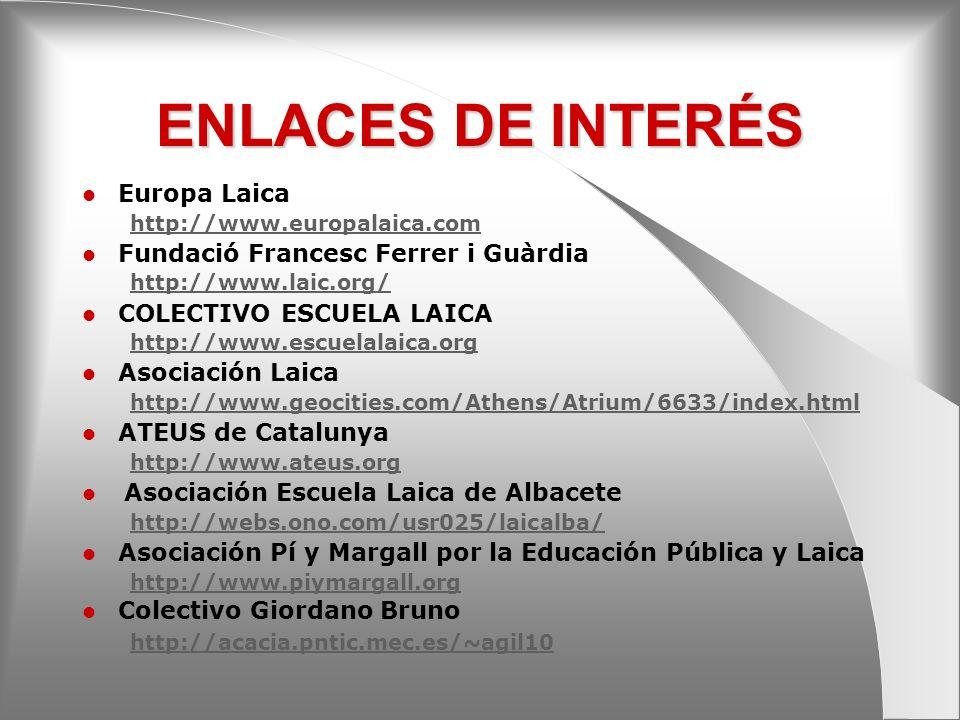 ENLACES DE INTERÉS Europa Laica http://www.europalaica.com Fundació Francesc Ferrer i Guàrdia http://www.laic.org/ COLECTIVO ESCUELA LAICA http://www.