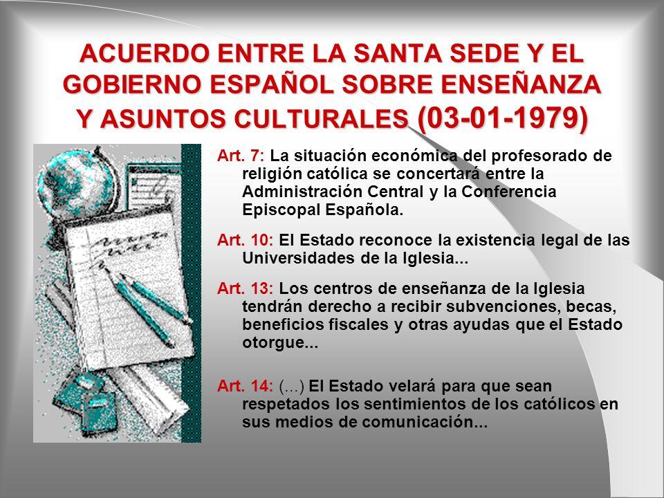 ACUERDO ENTRE LA SANTA SEDE Y EL GOBIERNO ESPAÑOL SOBRE ENSEÑANZA Y ASUNTOS CULTURALES (03-01-1979) Art. 7: La situación económica del profesorado de