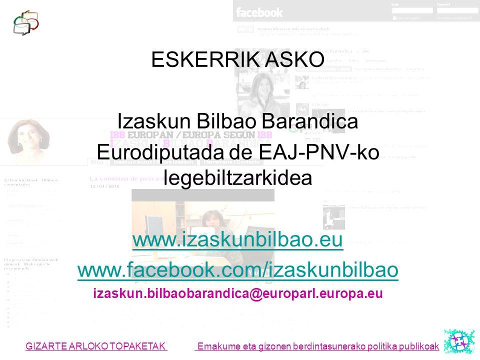 ESKERRIK ASKO Izaskun Bilbao Barandica Eurodiputada de EAJ-PNV-ko legebiltzarkidea www.izaskunbilbao.eu www.facebook.com/izaskunbilbao izaskun.bilbaob