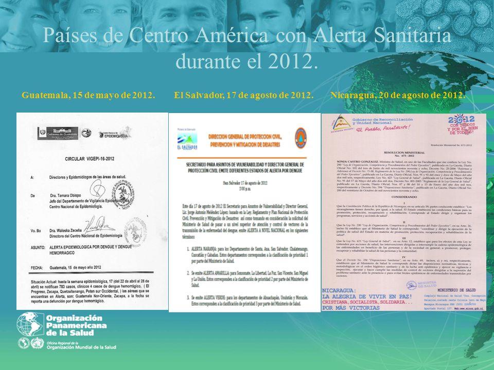 Países de Centro América con Alerta Sanitaria durante el 2012. El Salvador, 17 de agosto de 2012.Nicaragua, 20 de agosto de 2012.Guatemala, 15 de mayo