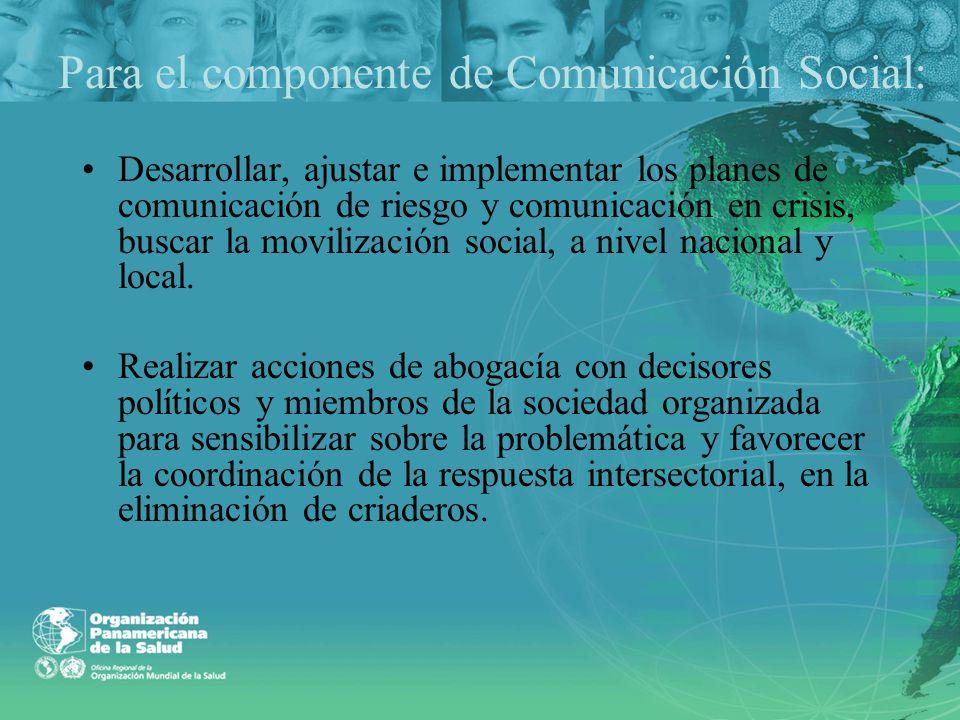 Para el componente de Comunicación Social: Desarrollar, ajustar e implementar los planes de comunicación de riesgo y comunicación en crisis, buscar la