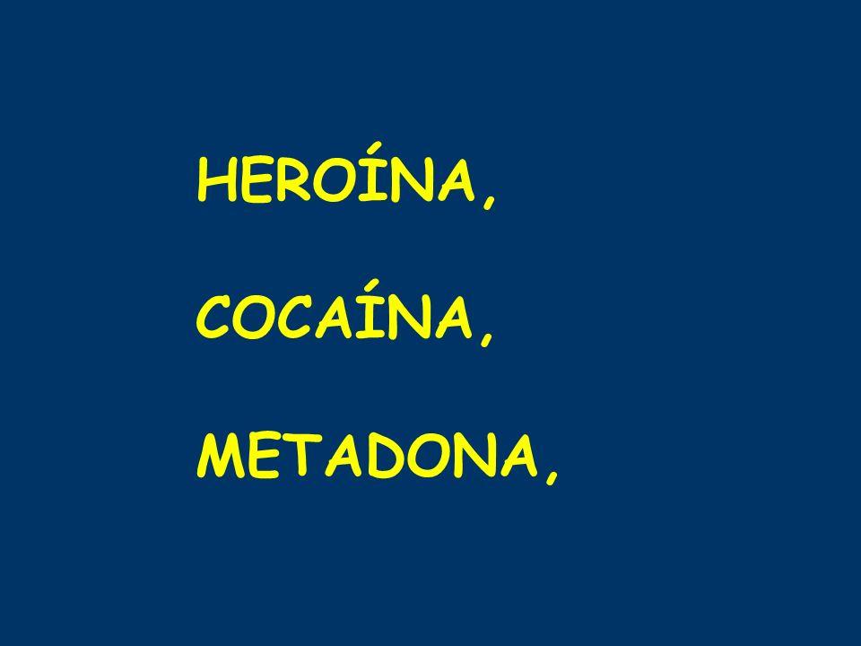 HEROÍNA, COCAÍNA, METADONA,