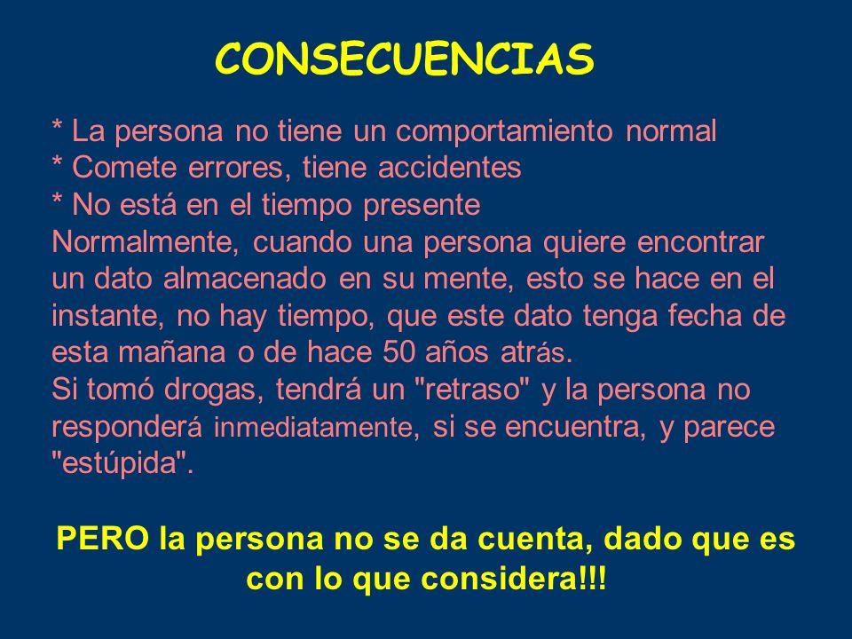 CONSECUENCIAS * La persona no tiene un comportamiento normal * Comete errores, tiene accidentes * No está en el tiempo presente Normalmente, cuando un