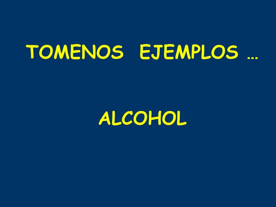 TOMENOS EJEMPLOS … ALCOHOL