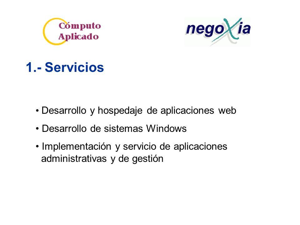 1.- Servicios Desarrollo y hospedaje de aplicaciones web Desarrollo de sistemas Windows Implementación y servicio de aplicaciones administrativas y de gestión