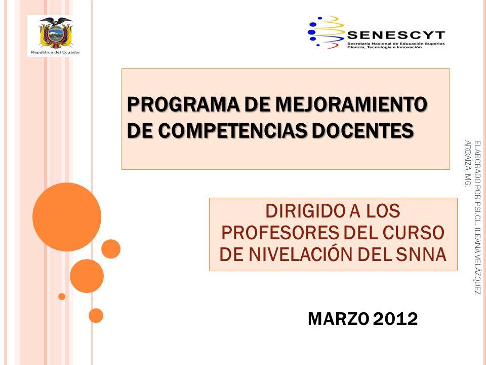MARZO 2012 PROGRAMA DE MEJORAMIENTO DE COMPETENCIAS DOCENTES DIRIGIDO A LOS PROFESORES DEL CURSO DE NIVELACIÓN DEL SNNA ELABORADO POR PSI.CL.