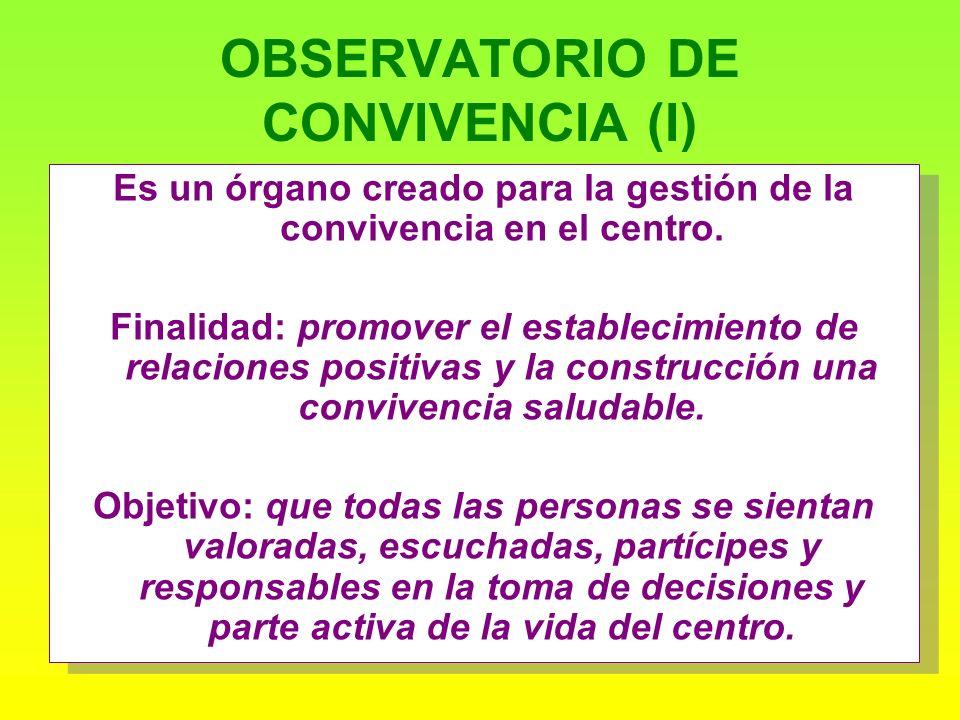 OBSERVATORIO DE CONVIVENCIA (I) Es un órgano creado para la gestión de la convivencia en el centro.