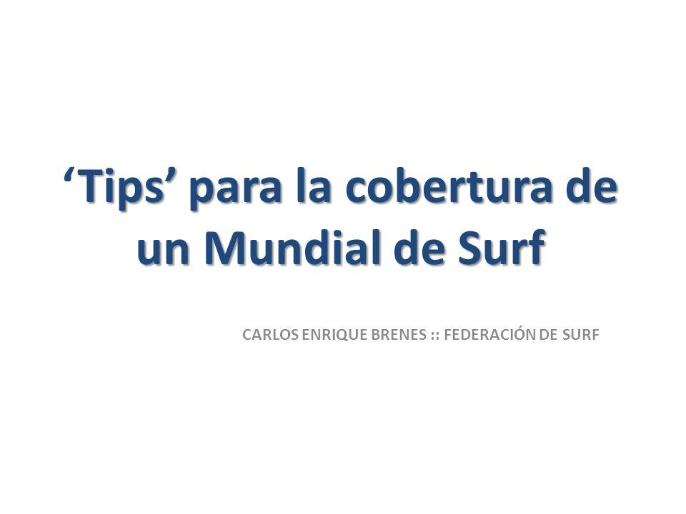 Tips para la cobertura de un Mundial de SurfTips para la cobertura de un Mundial de Surf CARLOS ENRIQUE BRENES :: FEDERACIÓN DE SURF