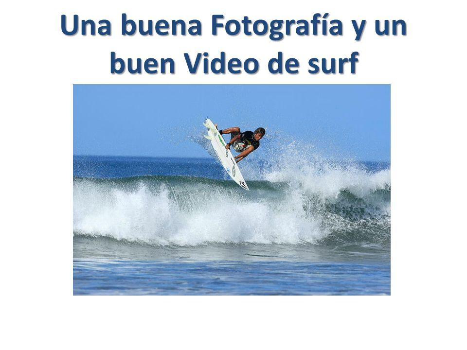 Una buena Fotografía y un buen Video de surf