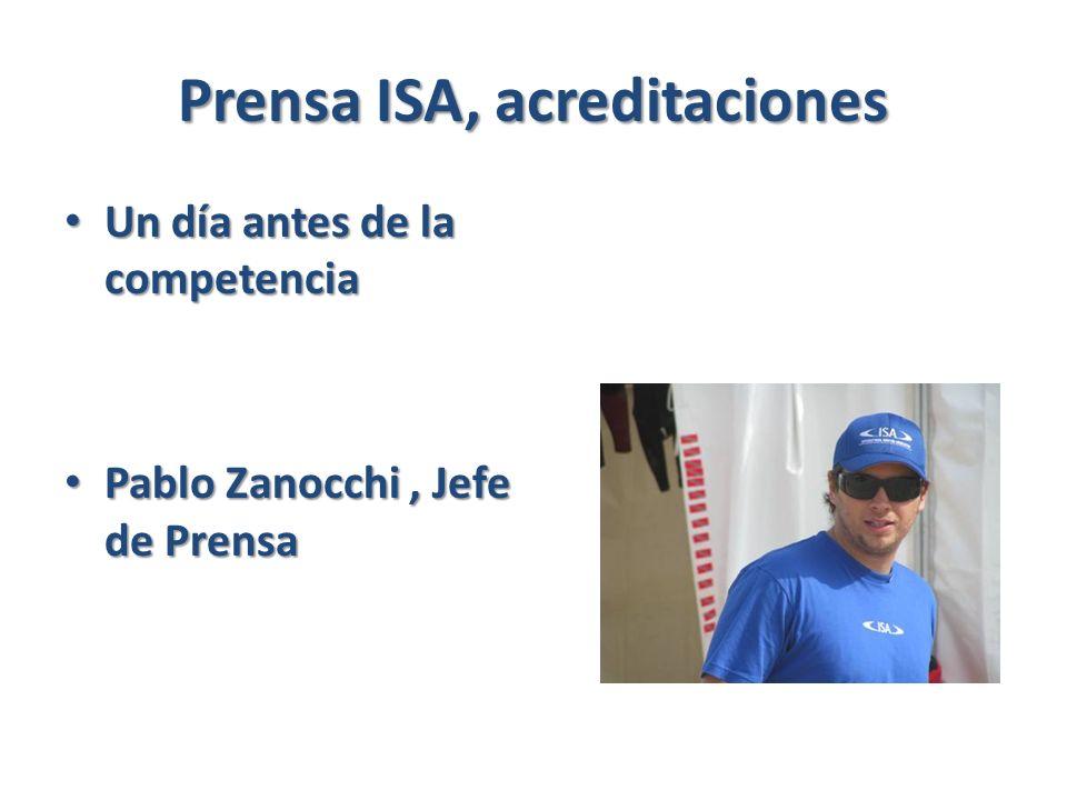 Prensa ISA, acreditaciones Un día antes de la competencia Un día antes de la competencia Pablo Zanocchi, Jefe de Prensa Pablo Zanocchi, Jefe de Prensa