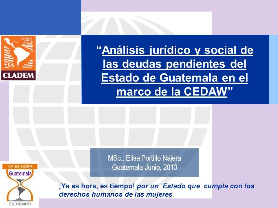 Análisis jurídico y social de las deudas pendientes del Estado de Guatemala en el marco de la CEDAW ¡Ya es hora, es tiempo! por un Estado que cumpla c