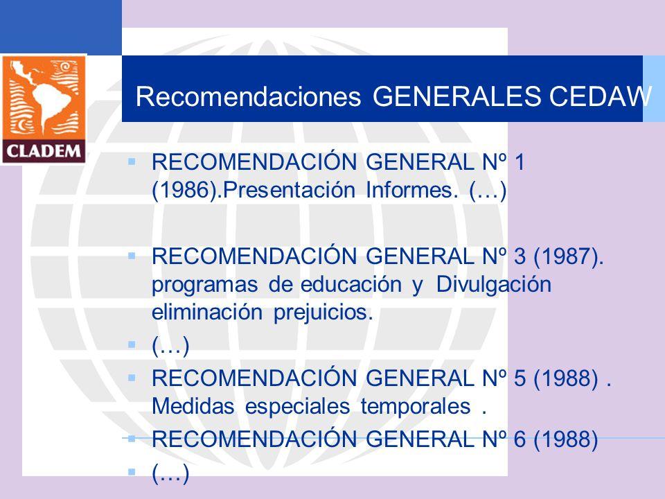 Recomendaciones GENERALES CEDAW RECOMENDACIÓN GENERAL Nº 1 (1986).Presentación Informes. (…) RECOMENDACIÓN GENERAL Nº 3 (1987). programas de educación