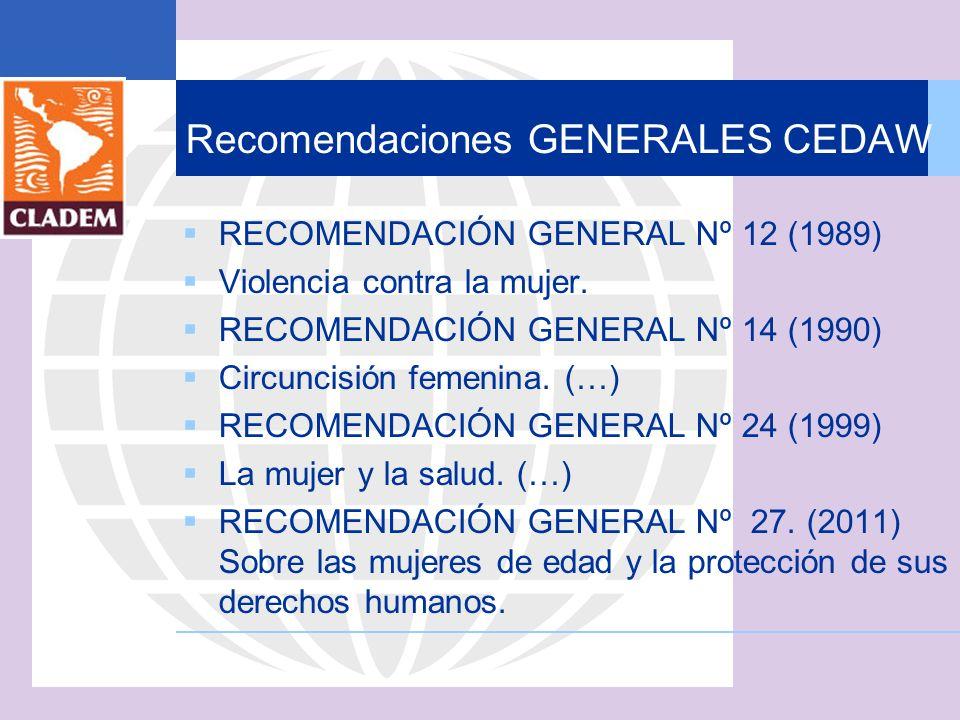 Recomendaciones GENERALES CEDAW RECOMENDACIÓN GENERAL Nº 12 (1989) Violencia contra la mujer. RECOMENDACIÓN GENERAL Nº 14 (1990) Circuncisión femenina