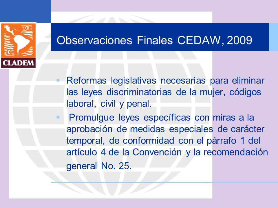Observaciones Finales CEDAW, 2009 Reformas legislativas necesarias para eliminar las leyes discriminatorias de la mujer, códigos laboral, civil y pena