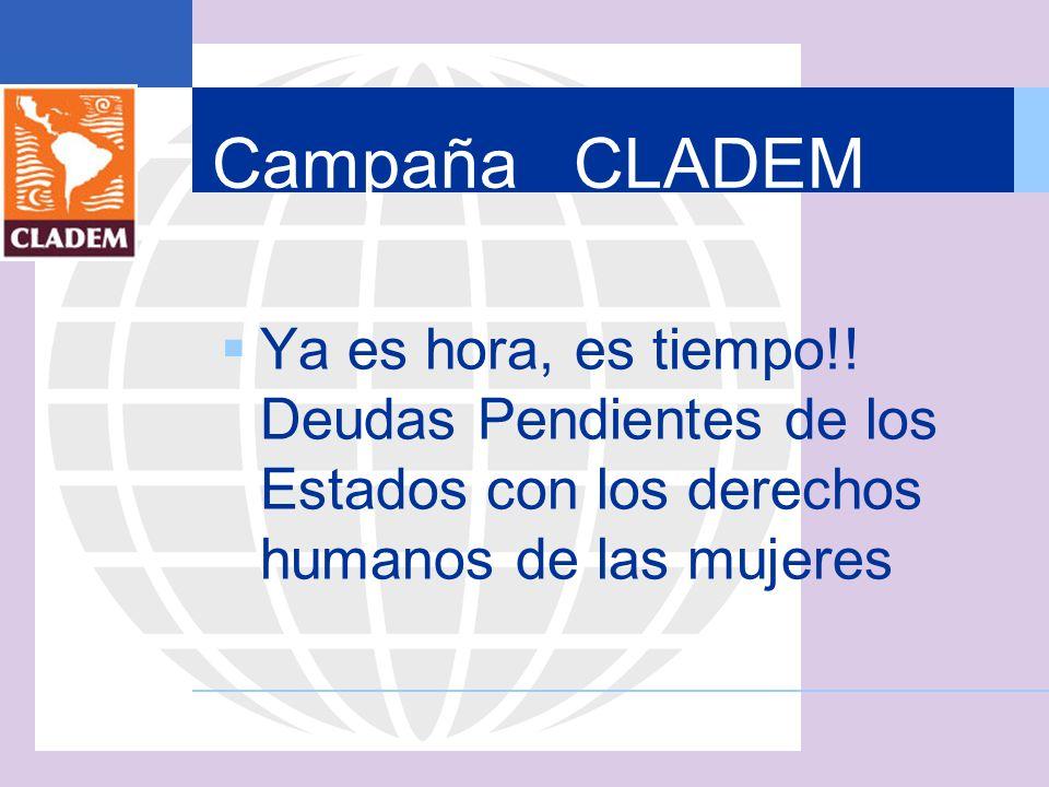 Campaña CLADEM Ya es hora, es tiempo!! Deudas Pendientes de los Estados con los derechos humanos de las mujeres