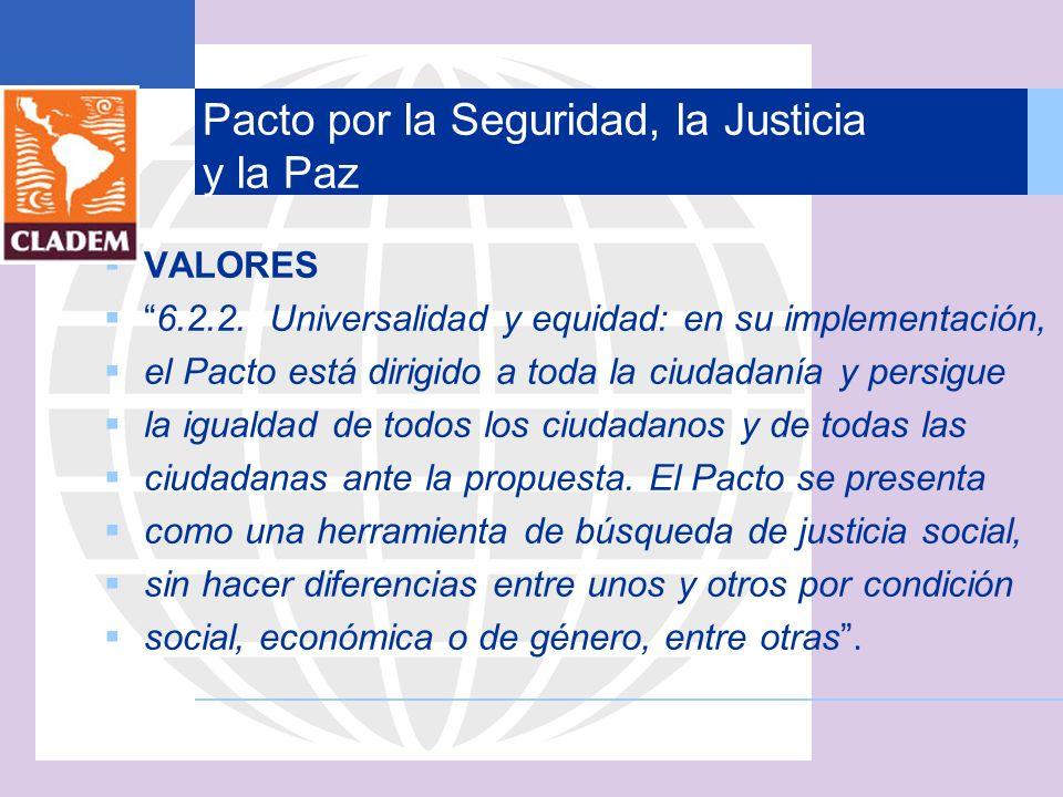 VALORES 6.2.2. Universalidad y equidad: en su implementación, el Pacto está dirigido a toda la ciudadanía y persigue la igualdad de todos los ciudadan