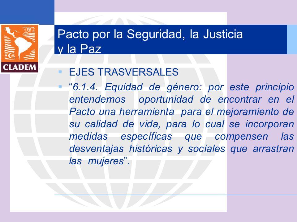Pacto por la Seguridad, la Justicia y la Paz EJES TRASVERSALES 6.1.4. Equidad de género: por este principio entendemos oportunidad de encontrar en el