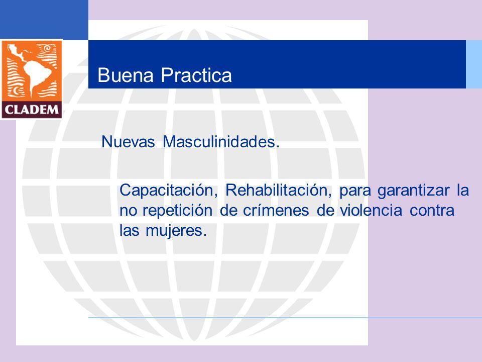 Buena Practica Nuevas Masculinidades. Capacitación, Rehabilitación, para garantizar la no repetición de crímenes de violencia contra las mujeres.