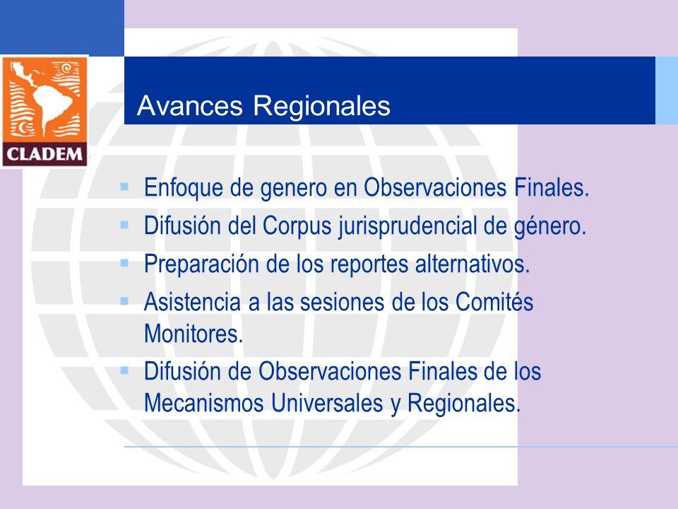 Avances Regionales Enfoque de genero en Observaciones Finales. Difusión del Corpus jurisprudencial de género. Preparación de los reportes alternativos