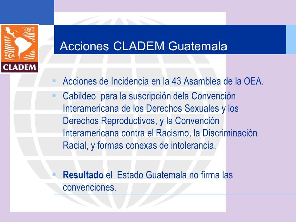 Acciones CLADEM Guatemala Acciones de Incidencia en la 43 Asamblea de la OEA. Cabildeo para la suscripción dela Convención Interamericana de los Derec