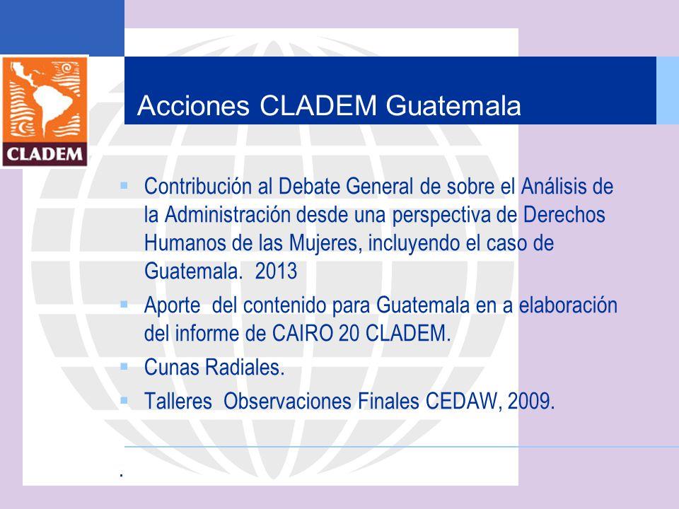 Acciones CLADEM Guatemala Contribución al Debate General de sobre el Análisis de la Administración desde una perspectiva de Derechos Humanos de las Mu