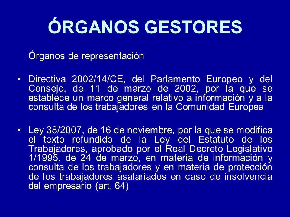 ÓRGANOS GESTORES Órganos de representación Directiva 2002/14/CE, del Parlamento Europeo y del Consejo, de 11 de marzo de 2002, por la que se establece