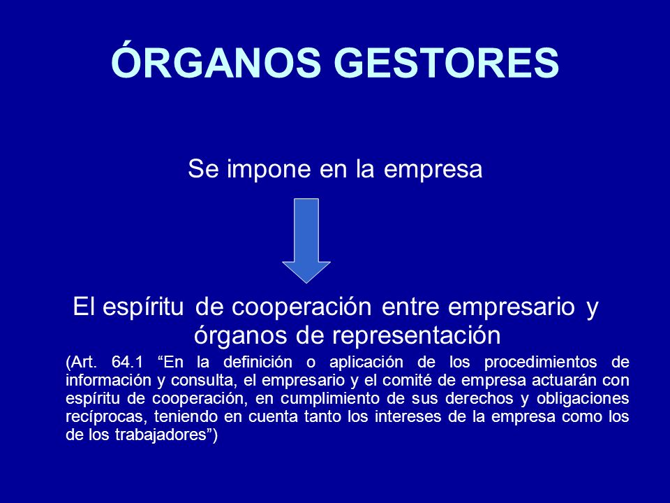 ÓRGANOS GESTORES Se impone en la empresa El espíritu de cooperación entre empresario y órganos de representación (Art. 64.1 En la definición o aplicac