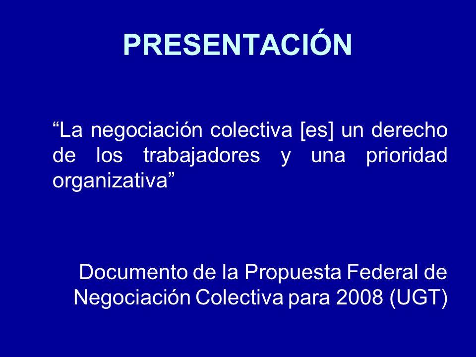 PRESENTACIÓN La negociación colectiva [es] un derecho de los trabajadores y una prioridad organizativa Documento de la Propuesta Federal de Negociació