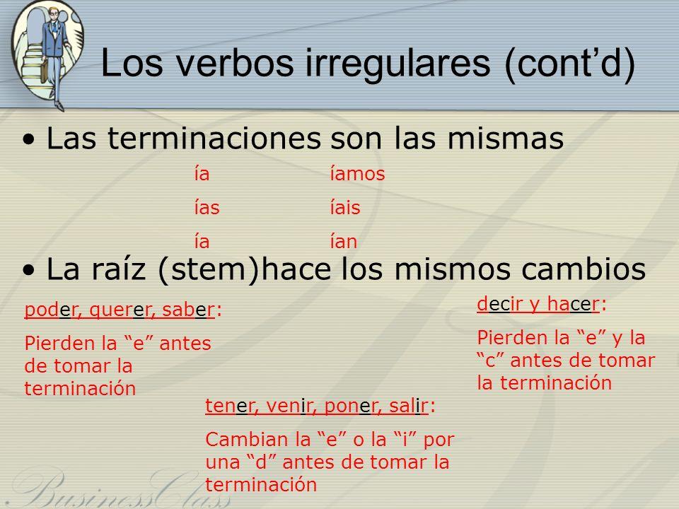 Los verbos irregulares (contd) Las terminaciones son las mismas La raíz (stem)hace los mismos cambios íaíamos íasíais íaían poder, querer, saber: Pier