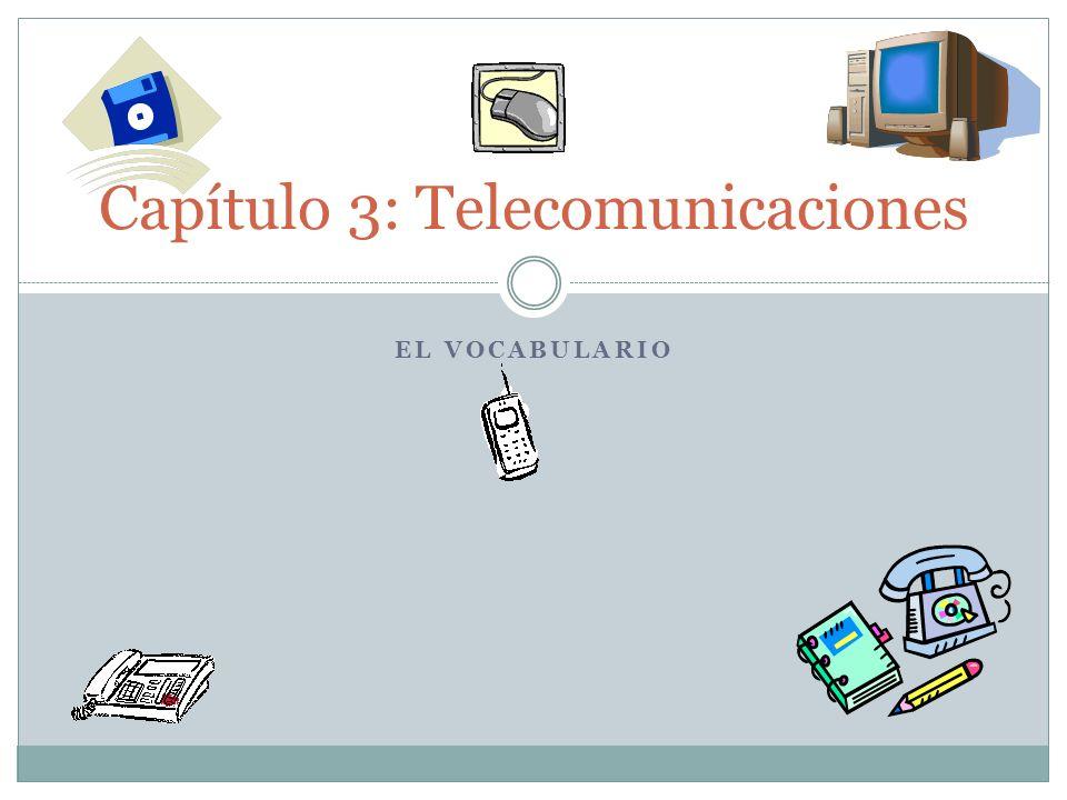 EL VOCABULARIO Capítulo 3: Telecomunicaciones