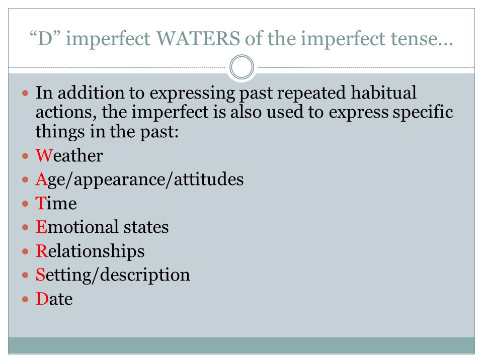 D imperfect WATERS of the imperfect tense… In addition to expressing past repeated habitual actions, the imperfect is also used to express specific th