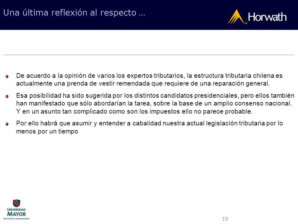 19 Una última reflexión al respecto … De acuerdo a la opinión de varios los expertos tributarios, la estructura tributaria chilena es actualmente una